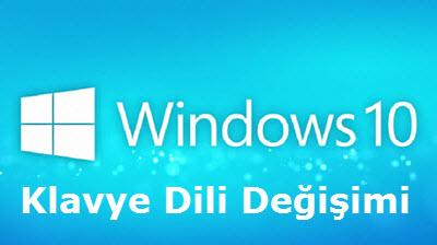 Windows 10 Klavye Dilini Değiştirmek