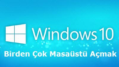 Windows 10 Birden Çok Masaüstü Açmak ve Hızlı Geçişler