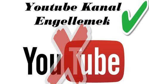 Youtube Kanal Engellemek