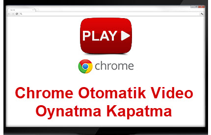 chrome otomatik video oynatma kapatma