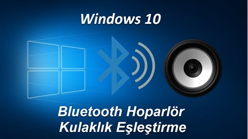 Windows 10 Bluetooth Kulaklık Ekleme