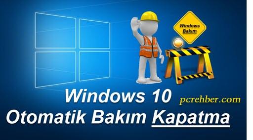 windows 10 otomatik bakım kapatma