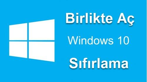 windows 10 birlikte aç sıfırlama