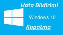 Windows 10 Hata Bildirimi Kapatma