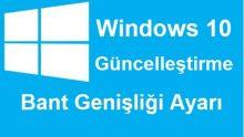 Windows 10 Güncelleştirme Bant Genişliği Ayarı