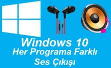 Windows 10 Her Programda Farklı Ses Çıkışı