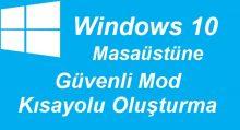 Windows 10 Güvenli Mod Kısayolu