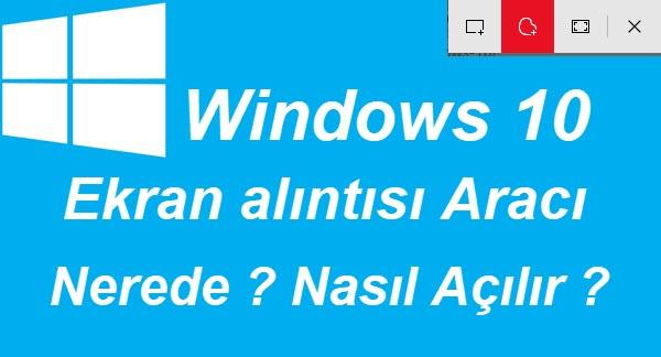 windows 10 ekran alıntısı aracı