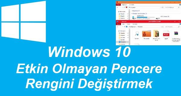 windows 10 etkin olmayan pencere rengini değiştirmek