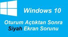 Windows 10 Oturum Açtıktan Sonra Siyah Ekran